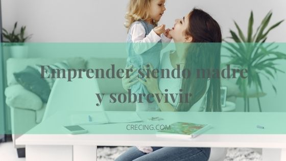 Emprender siendo madre y sobrevivir